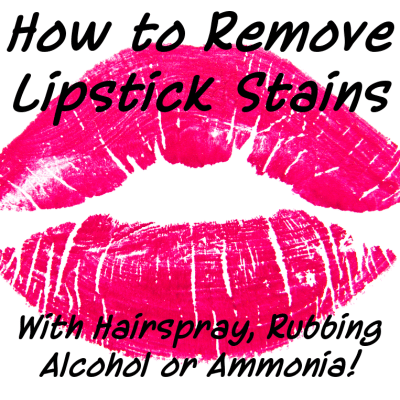 Lipstick Stain Removal Home Remedies: Hairspray vs Alcohol vs Ammonia